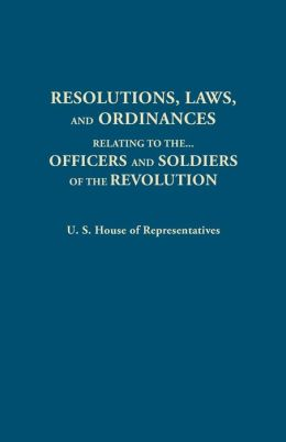 Resolutions, Laws and Ordinances Relating to the... Officers and Soldiers of the Revolution
