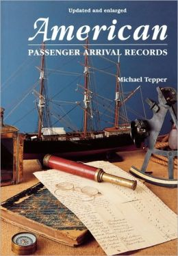 American Passenger Arrival Records. A Guide To The Records Of Immigrants Arriving At American Ports By Sail And Steam