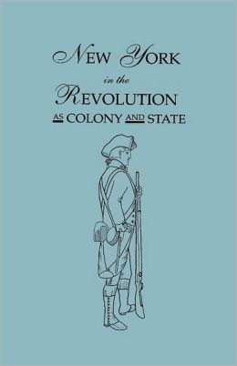 New York In The Revolution As Colony And State. Second Edition 1898. [Bound With] Volume Ii, 1901 Supplement. Two Volumes In One