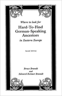 Where to Look for Hard-to-Find German-Speaking Ancestors in Eastern Europe: Index to 19,729 Surnames in 13 Books, with Historical Background on Each Settlement