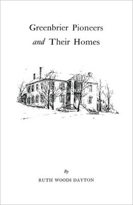 Greenbrier [W. Va.] Pioneers And Their Homes