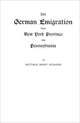 The German Emigration from New York Province into Pennsylvania: Excerpted from Part V of