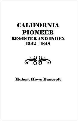 California Pioneer Register and Index, 1542-1848,: Including Inhabitants . . . 1769-1800 and a List of Pioneers