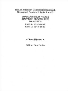 Emigrants from France: (Haut-Rhin Department) to America, Pt. 1 (1837-1844) and Pt. 2 (1845-1847)