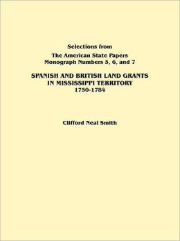 Spanish and British Land Grants in Mississippi Territory, 1750-1784. Three Parts in One. Originally Published as Monographs 5-7, Selections from the a