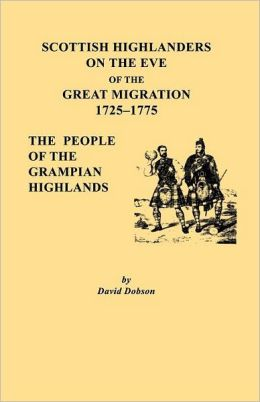 Scottish Highlanders On The Eve Of The Great Migration, 1725-1775. The People Of The Grampian Highlands