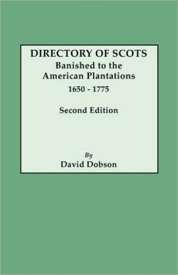 Directory Of Scots Banished To The American Plantations, 1650-1775. Second Edition
