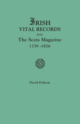 Irish Vital Records from the Scots Magazine, 1739-1826