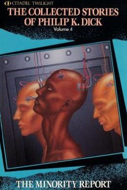 The Collected Stories of Philip K. Dick, Volume 4: The Minority Report
