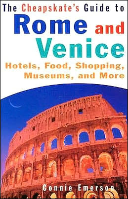 The Cheapskate's Guide to Rome and Venice: Hotel, Food, Shopping, Museums, and More