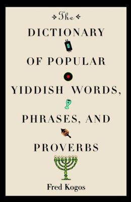Dictionary Of Popular Yiddish Words, Phrases, And Proverbs