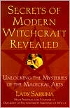 Secrets of Modern Witchcraft Revealed: Unlocking the Mysteries of the Magickal Arts