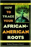 How to Trace Your African-American Roots: Discovering Your Unique History