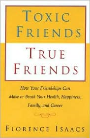 Toxic Friends, True Friends: How Your Friends Can Make or Break Your Health, Happiness, Family, and Career