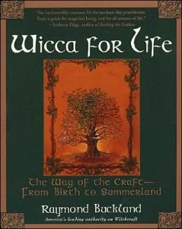 Wicca for Life: The Way of the Craft- From Birth to Summerland