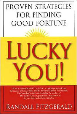Lucky You!: Proven Strategies for Finding Good Fortune: Proven Strategies You Can Use to Find Your Fortune