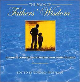 The Book of Fathers Wisdom: Guidance, Comfort and Strength from Father to Child