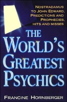 The World's Greatest Psychics: Nostradamus to John Edwards, Predictions and Prophecies
