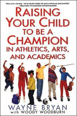 Raising Your Child to Be a Champion in Athletics, Arts, and Academics