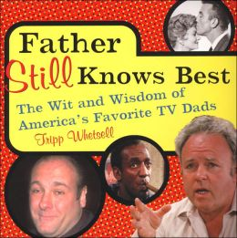 Father Still Knows Best: The Wit and Wisdom of America's Favorite TV Dads