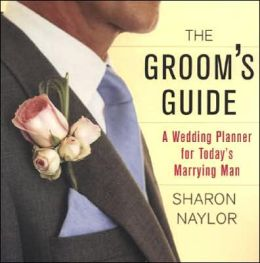 The Groom's Guide: A Wedding Planner for Today's Marrying Man
