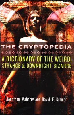 Cryptopedia: A Dictionary of the Weird, Strange, and Downright Bizarre