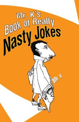 Mr. K's Book of Really Nasty Jokes