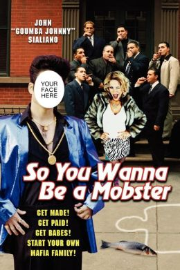 So You Wanna Be A Mobster: Get Made! Get Paid! Get Babes!