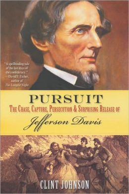 Pursuit: The Chase, Capture, Persecution and Surprising Release of Jefferson Davis