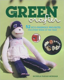 The Green Crafter: 52 Eco Friendly Projects for Every Week of the Year