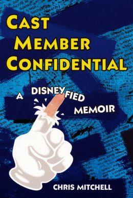 Cast Member Confidential: A Disneyfied Memoir