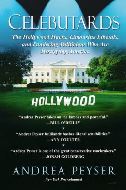 Celebutards: The Hollywood Hacks, Limousine Liberals, and Pandering Politicians Who Are Destroying America