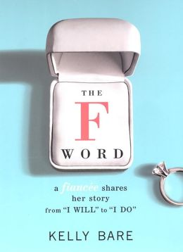 The F Word: A Fiancee Shares Her Story, From I Will To I Do
