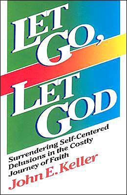 Let Go, Let God: Surrendering Self-Centered Delusions in the Costly Journey of Faith