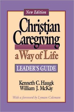 Christian Caregiving, a Way of Life: A Way of Life-Leader's Guide