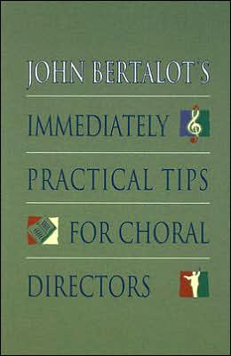John Bertalot's Immediately Practical Tips for Choral Directors