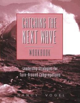 Catching the Next Wave: Leadership Strategies for Turn-Around Congregations