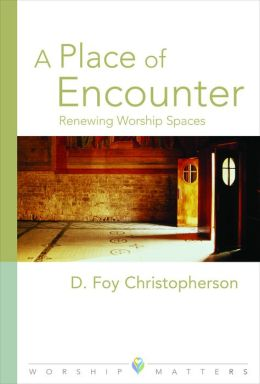 Place of Encounter: Renewing Worship Spaces