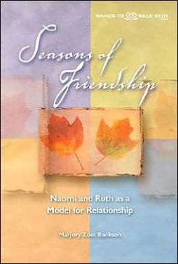 Seasons of Friendship: Naomi and Ruth as a Model for Relationship (Women to Walk With Series)
