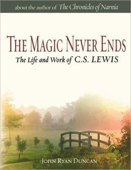 The Magic Never Ends: The Life and Works of C.S. Lewis