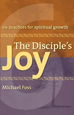 The Disciple's Joy: Six Practices for Spiritual Growth