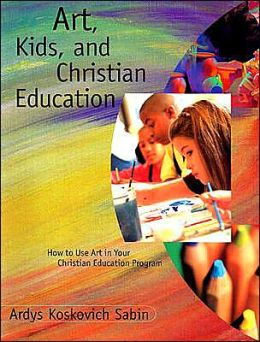 Art, Kids, and Christian Education: How to Use Art in Your Christian Education Program