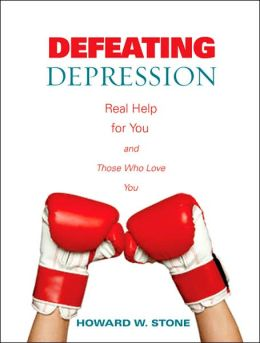 Defeating Depression: Real Help for You and Those Who Love You