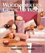 Woodworker's Guide to Wood: Softwoods * Hardwoods * Plywoods * Composites * Veneers