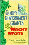Goofy Government Grants & Wacky Waste