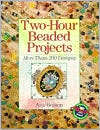 Two-Hour Beaded Projects: More Than 200 Designs