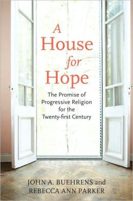 A House for Hope: The Promise of Progressive Religion for the Twenty-first Century