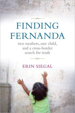 Finding Fernanda: Two Mothers, One Child, and a Cross Border Search for Truth