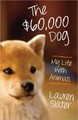The $60,000 Dog: My Life With Animals
