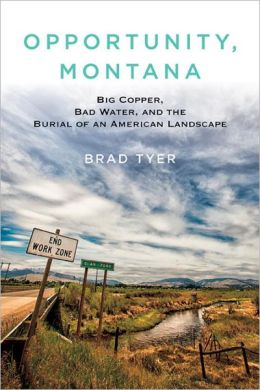 Opportunity, Montana: Big Copper, Bad Water, and the Burial of an American Landscape